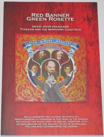 Red Banner, Green Rosette, by David John Douglass, subtitled Tyneside and the Northern Coalfield'